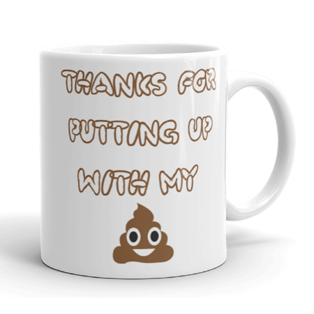 Thanks for Putting Up With my Poop Funny Mother's Day Novelty Humor 11oz White Ceramic Glass Coffee Tea Mug - White Coffee Mugs