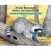 About...: About Mammals / Sobre Los Mamferos: A Guide for Children / Una Gua Para Nios (Paperback)