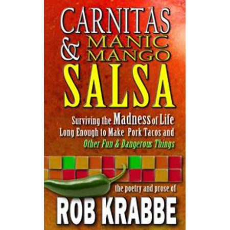 Tyco Life - Carnitas and Manic Mango Salsa: Surviving Madness and Life Long Enough to Make Pork Tacos, and Other Fun and Dangerous Things - eBook