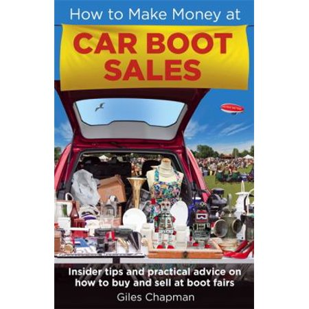 How To Make Money At Car Boot Sales  Insider Tips And Practical Advice On How To Buy And Sell At Boot Fairs  Paperback