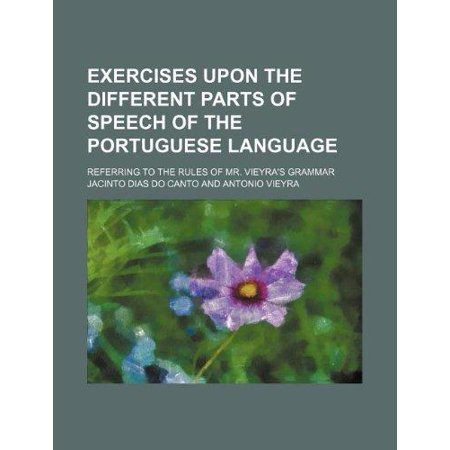 Exercises Upon The Different Parts Of Speech Of The Portuguese Language  Referring To The Rules Of Mr  Vieyras Grammar