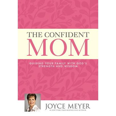 The Confident Mom : Guiding Your Family with God's Strength and (The Confident Confidant Communicating With The Opposite)