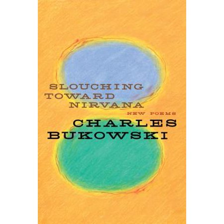 Slouching Toward Nirvana : New Poems (Charles Bukowski Best Poems)