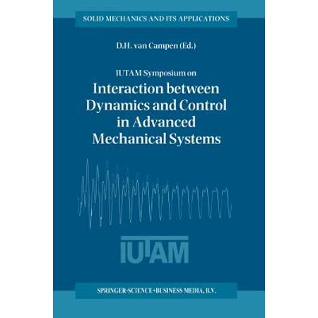 - Iutam Symposium on Interaction Between Dynamics and Control in Advanced Mechanical Systems : Proceedings of the Iutam Symposium Held in Eindhoven, the Netherlands, 21-26 April 1996