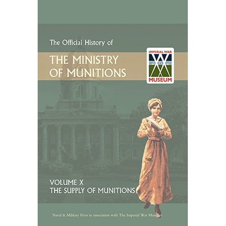 Official History of the Ministry of Munitions Volume X : The Supply of Munitions](Ministry Supplies)
