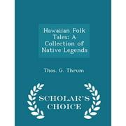Hawaiian Folk Tales; A Collection of Native Legends - Scholar's Choice Edition