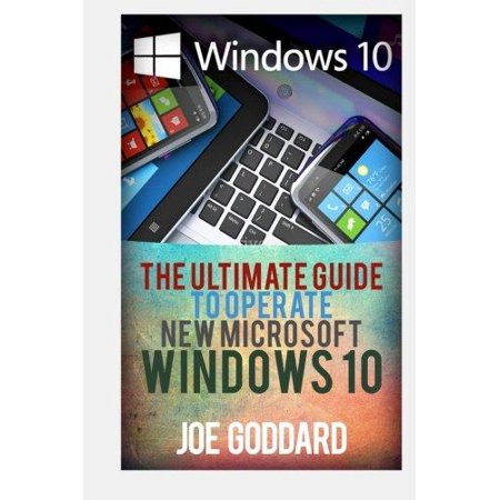 Windows 10  The Ultimate Guide To Operate New Microsoft Windows 10