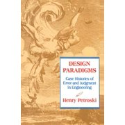 Design Paradigms : Case Histories of Error and Judgment in Engineering