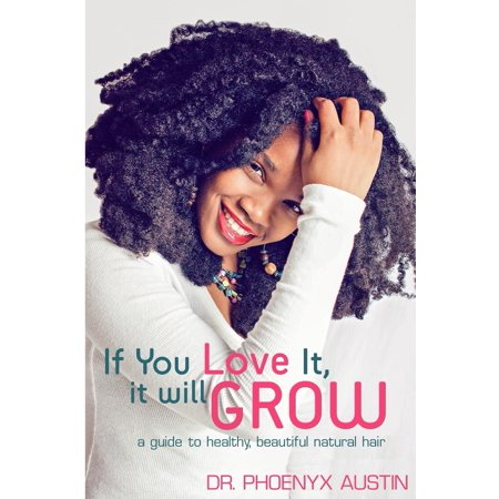 (If You Love It, It Will Grow : A Guide to Healthy, Beautiful Natural Hair)