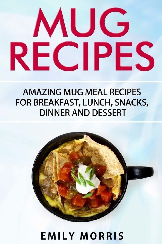 Mug Recipes Amazing Mug Meal Recipes For Breakfast Lunch Snacks Dinner And Dessert Walmart Com Walmart Com