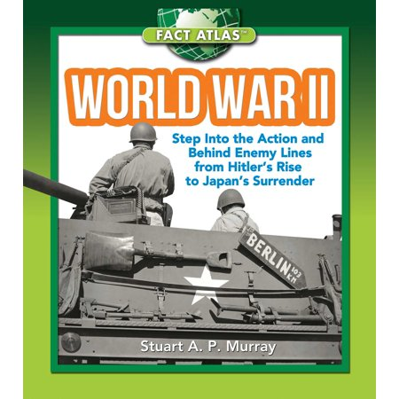 World War II : Step into the Action and behind Enemy Lines from Hitler's Rise to Japan's (World War 2 Tanks Facts For Kids)