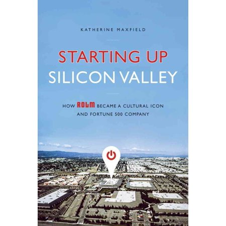 Starting Up Silicon Valley   How Rolm Became A Cultural Icon And Fortune 500 Company