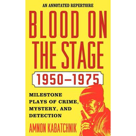Blood on the Stage, 1950-1975 : Milestone Plays of Crime, Mystery, and