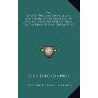 The Lives of the Lord Chancellors and Keepers of the Great Seal of England from the Earliest Times Till the Reign of King George IV V3