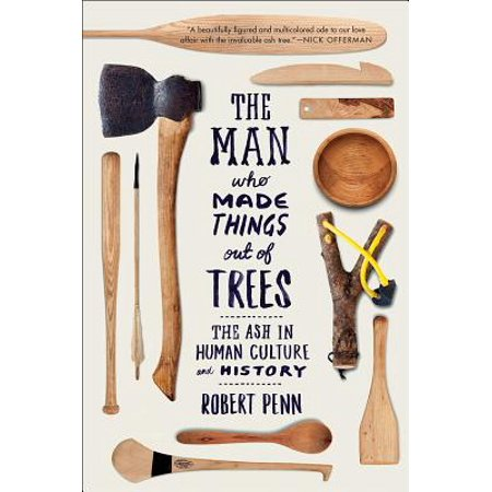 The Man Who Made Things Out of Trees : The Ash in Human Culture and