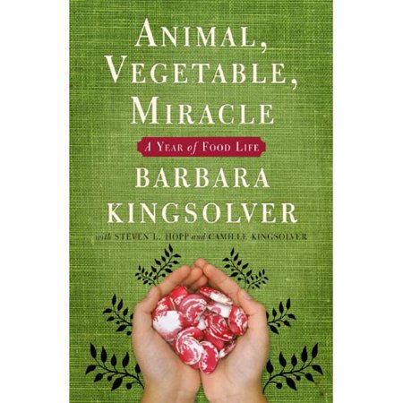 Animal, Vegetable, Miracle: A Year of Food Life by