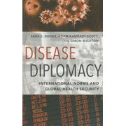 Disease Diplomacy : International Norms and Global Health Security