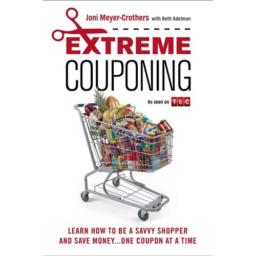 Extreme Couponing: Learn How to Be a Savvy Shopper and Save Money... One Coupon at a Time