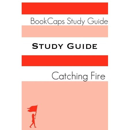 Study Guide - Catching Fire: The Hunger Games - Book Two (A BookCaps Study Guide) -