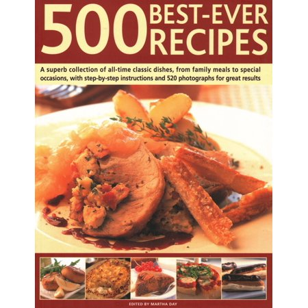 500 Best Ever Recipes : A Superb Collection of All-Time Favourite Dishes, from Family Meals to Special Occasions, Shown in 520 Colour Photographs for Great Results Every