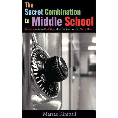The Secret Combination to Middle School; Real Advice from Real Kids, Ideas for Success, and Much More! (Paperback)