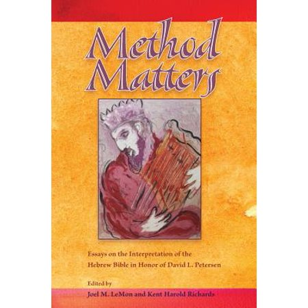 Method Matters : Essays on the Interpretation of the Hebrew Bible in Honor of David L.