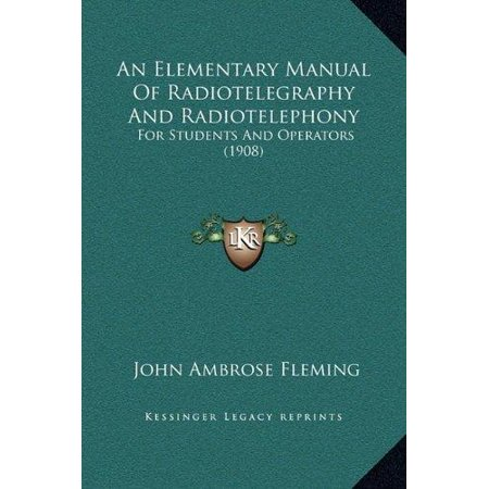 An Elementary Manual Of Radiotelegraphy And Radiotelephony  For Students And Operators  1908