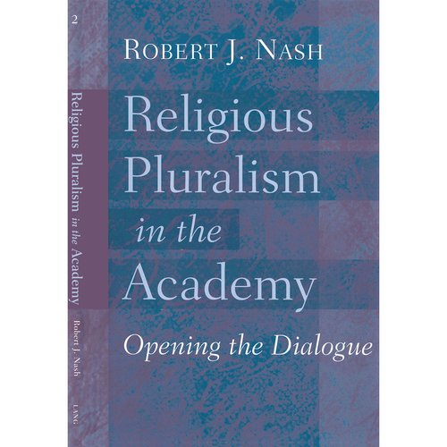 Religious Pluralism in the Academy: Opening the Dialogue