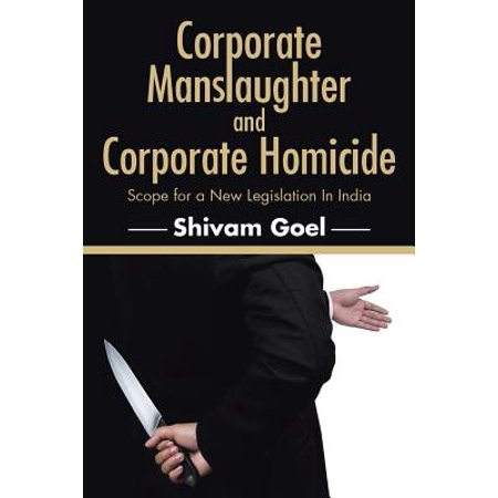 Corporate Manslaughter and Corporate Homicide : Scope for a New Legislation in