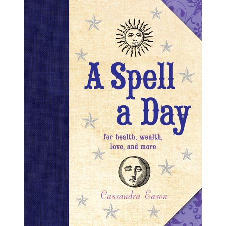 A Spell a Day : For Health, Wealth, Love, and More