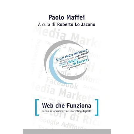 Web che funziona. Guida ai fondamenti del marketing digitale. -