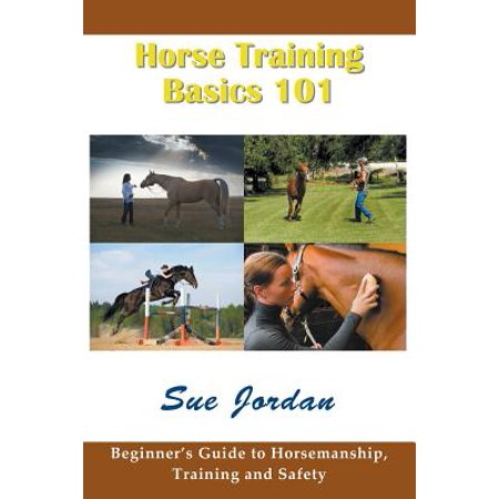Horse Training Basics 101 : Beginner's Guide to Horsemanship, Training and - Safety Training