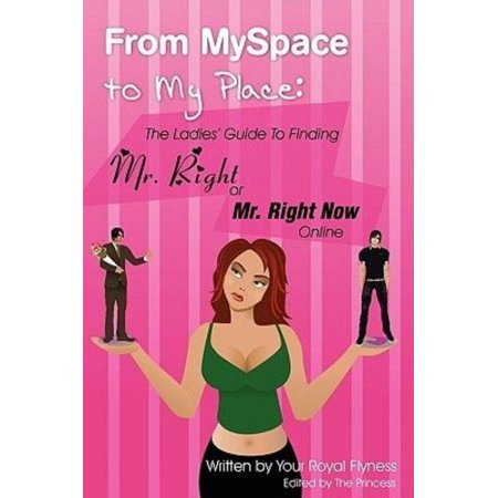 From Myspace To My Place  The Ladies Guide To Finding Mr  Right Or Mr  Right Now Online