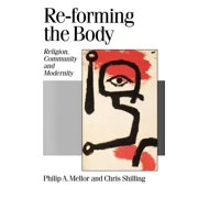 Published in Association with Theory, Culture & Society: Re-Forming the Body : Religion, Community and Modernity (Series #50) (Paperback)