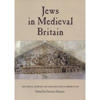 Jews in Medieval Britain: Historical, Literary and Archaeological Perspectives (Paperback)