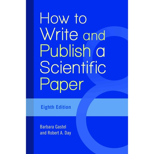 How to Write and Publish a Scientific Paper : Robert A. Day ...
