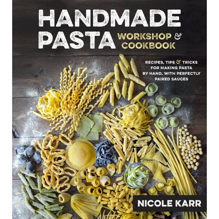 Handmade Pasta Workshop & Cookbook : Recipes, Tips & Tricks for Making Pasta by Hand, with Perfectly Paired Sauces