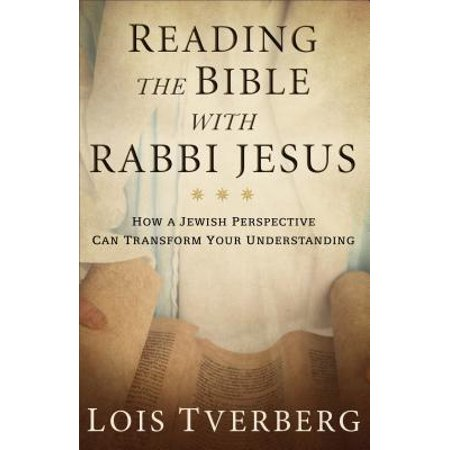 Reading the Bible with Rabbi Jesus : How a Jewish Perspective Can Transform Your