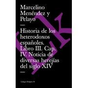 Historia de los heterodoxos espaoles. Libro III. Cap. IV. Noticia de diversas herejas del siglo XIV