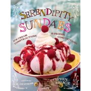 Serendipity Sundaes : Ice Cream Constructions and Frozen Concoctions