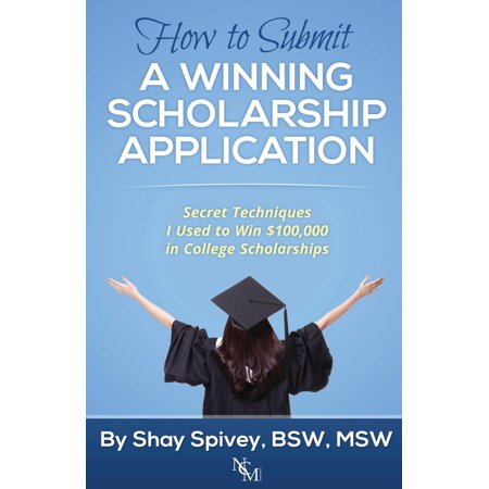 How to Submit a Winning Scholarship Application : Secret Techniques I Used to Win $100,000 in College Scholarships - Iparty Application