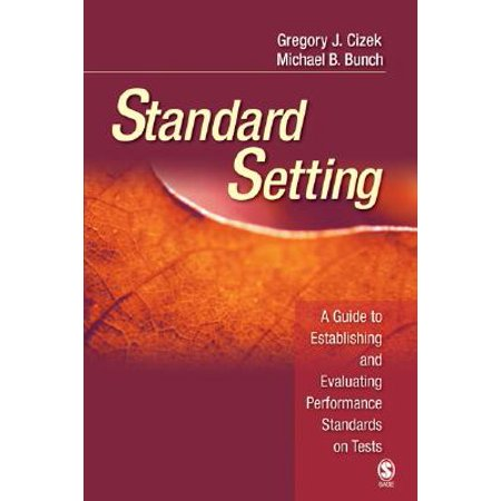 Standard Setting : A Guide to Establishing and Evaluating Performance Standards on