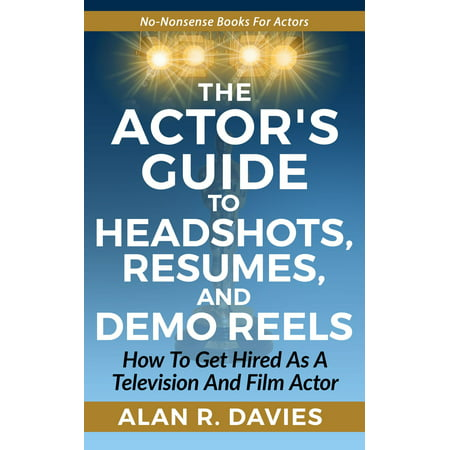 The Actor's Guide to Headshots, Resumes, and Demo Reels -