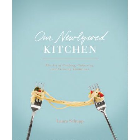 Our Newlywed Kitchen : The Art of Cooking, Gathering, and Creating Traditions ()