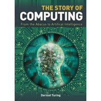 The Story of Computing : From the Abacus to Artificial Intelligence