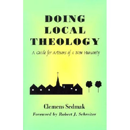 Doing Local Theology : A Guide for Artisians of a New Humanity (Doing Local Theology)
