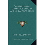 Congressional Grants of Land in Aid of Railways (1899)
