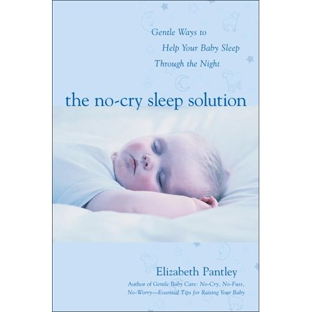 The No-Cry Sleep Solution: Gentle Ways to Help Your Baby Sleep Through the Night : Foreword by William Sears,