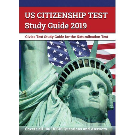 Us Citizenship Test Study Guide 2019 : Civics Test Study Guide for the Naturalization Test: Covers All 100 Uscis Questions and (The Cay Study Guide Questions And Answers)