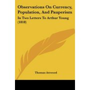 Observations on Currency, Population, and Pauperism : In Two Letters to Arthur Young (1818)